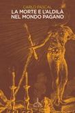 La morte e l'aldilà nel mondo pagano Libro di  Carlo Pascal
