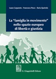 La «famiglia in movimento» nello spazio europeo di libertàe giustizia Libro di  Laura Carpaneto, Francesco Pesce, Ilaria Queirolo