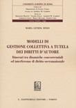 Modelli di gestione collettiva a tutela dei diritti d'autore. Itinerari tra dinamiche concorrenziali ed interferenze di diritto sovranazionale Libro di  Maria Letizia Bixio