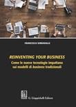 Reinventing your business. Come le nuove tecnologie impattano sui modelli di business tradizionali Libro di  Francesca Serravalle