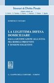 La legittima difesa domiciliare. Dalla giustificazione alla scusa fra modelli presuntivi e tensioni soggettive Ebook di  Domenico Notaro
