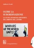 Oltre la subordinazione. La nuova tendenza espansiva del diritto del lavoro Ebook di  Adalberto Perulli