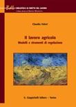 Il lavoro agricolo. Modelli e strumenti di regolazione Ebook di  Claudia Faleri