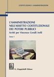 L' amministrazione nell'assetto costituzionale dei poteri pubblici. Scritti per Vincenzo Cerulli Irelli Ebook di