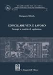 Conciliare vita e lavoro. Strategie e tecniche di regolazione Ebook di  Mariagrazia Militello