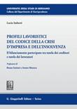 Profili lavoristici del Codice della crisi d'impresa e dell'insolvenza. Il bilanciamento partecipato tra tutela dei creditori e tutela dei lavoratori Ebook di  Lucio Imberti