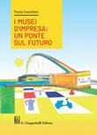 I musei d'impresa. Un ponte sul futuro Ebook di  Paola Castellani