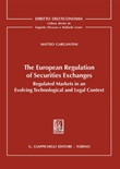 The european regulation of securities exchanges. Regulated markets in an evolving technological and legal context Ebook di  Matteo Gargantini