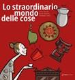 Lo straordinario mondo delle cose Libro di  Brian Freschi, Giuseppe Lotti, Elena Triolo