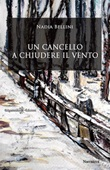 Un cancello a chiudere il vento Libro di  Nadia Bellini
