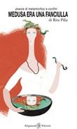 Medusa era una fanciulla. Poesie di metamorfosi e confini Libro di  Rita Pilia