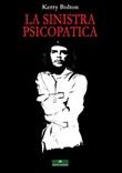 La sinistra psicopatica Libro di  Kerry Bolton
