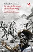 Storie della terra di Velkemberg. Le leggendarie imprese di un cavaliere senza ventura Ebook di  Rolando Guerriero, Rolando Guerriero