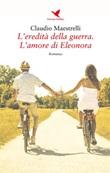L' eredità della guerra. L'amore di Eleonora Ebook di  Claudio Maestrelli, Claudio Maestrelli