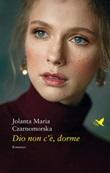 Dio non c'è, dorme Ebook di  Jolanta Maria Czarnomorska, Jolanta Maria Czarnomorska