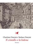 Il cristallo e la balena Ebook di  Charlotte Ossicini, Charlotte Ossicini, Stefano Ossicini, Stefano Ossicini