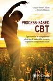 Process-based CBT. I processi e le competenze cliniche di base della terapia cognitivo-comportamentale Libro di