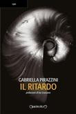 Il ritardo Ebook di  Gabriella Pirazzini, Gabriella Pirazzini, Gabriella Pirazzini