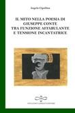 Il mito nella poesia di Giuseppe Conte tra funzione affabulante e tensione incantatrice Libro di  Angelo Cipollina