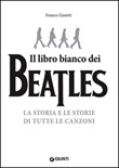 Il libro (più) bianco dei Beatles. La storia e le storie di tutte le canzoni Libro di  Franco Zanetti