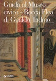 Guida al Museo civico Rocca Flea di Gualdo Tadino Libro di  Eleonora Bairati, Patrizia Dragoni