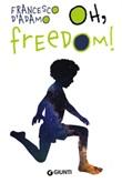Oh, freedom! Ediz. illustrata Libro di  Francesco D'Adamo