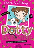 Agente supersegreto. Dotty detective Libro di  Clara Vulliamy