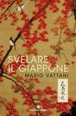 Svelare il Giappone Libro di  Mario Vattani