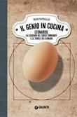 Il genio in cucina. Leonardo, la leggenda del Codice Romanoff e le tavole dei signori Libro di  Mario Pappagallo