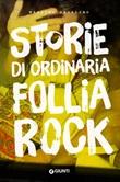 Storie di ordinaria follia rock Libro di  Massimo Padalino