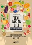 Flexitarian diet. La dieta flessibile Libro di  Lucia Bacciottini, Marta Colombo Traxler