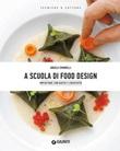 A scuola di food design. Impiattare con gusto e creatività Ebook di  Angela Simonelli
