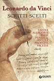 Scritti scelti. Frammenti letterari e filosofici. Favole, allegorie, pensieri, paesi, figure, profezie, facezie Libro di Leonardo da Vinci