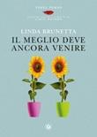 Il meglio deve ancora venire Libro di  Linda Brunetta