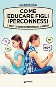Come educare figli iperconnessi. Le iRules che hanno ispirato migliaia di genitori Libro di  Janell Burley Hofmann
