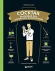 Cocktail. Manuale per aspiranti intenditori Ebook di  Mickaël Guidot