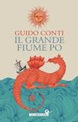 Il grande fiume Po Ebook di  Guido Conti