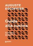 Guida alla cucina. Promemoria per cucinare ad arte Ebook di  Auguste Escoffier