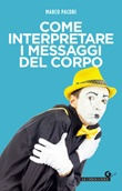 Come interpretare i messaggi del corpo Ebook di  Marco Pacori