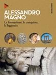 Alessandro Magno. La formazione, le conquiste, la leggenda Ebook di  Daniele Forconi