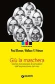 Giù la maschera. Come riconoscere le emozioni dall'espressione del viso Ebook di  Paul Ekman, Wallace V. Friesen