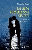 La mia promessa sei tu. Beach wedding Ebook di  Natasha Boyd