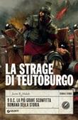 La strage di Teutoburgo. 9 d.C. La più grave sconfitta romana della storia Ebook di  Jason R. Abdale