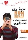 Mio figlio non riesce a stare senza smartphone Ebook di  Giuseppe Lavenia