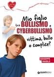 Mio figlio tra bullismo e cyberbullismo. Vittima, bullo o complice? Ebook di  Giuseppe Maiolo