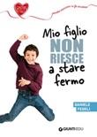 Mio figlio non riesce a stare fermo Ebook di  Daniele Fedeli