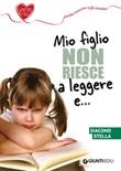 Mio figlio non riesce a leggere e... Ebook di  Giacomo Stella
