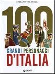 100 grandi personaggi d'Italia Libro di  Stefano Varanelli