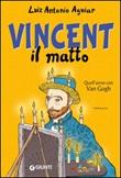 Vincent il matto. Quell'anno con Van Gogh Libro di  Luiz Antonio Aguiar