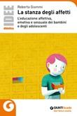 La stanza degli affetti. L'educazione affettiva, emotiva e sessuale dei bambini e degli adolescenti Libro di  Roberta Giommi
